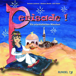 PERISADE – Ein orientalisches Märchen von Bestle,  Barbara, Gäble,  Kurt, Löcherer,  Daniela