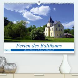Perlen des Baltikums – Herrenhäuser in Estland und Lettland (Premium, hochwertiger DIN A2 Wandkalender 2021, Kunstdruck in Hochglanz) von von Loewis of Menar,  Henning