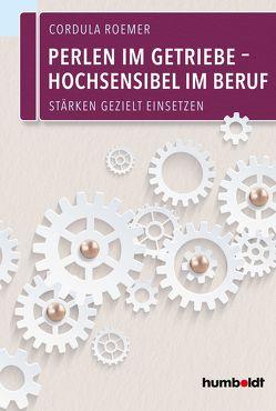Perlen im Getriebe ¿ Hochsensibel im Beruf von Roemer,  Cordula