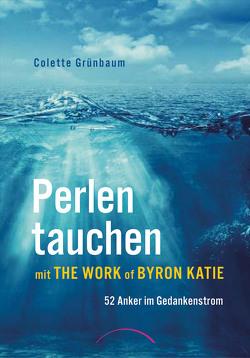 Perlen tauchen mit The Work of Byron Katie von Grünbaum,  Colette