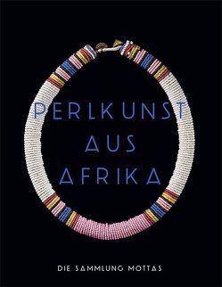 Perlkunst aus Afrika von Guyer,  Nanina, Mottas,  François, Müller,  Daniela, Oberhofer,  Michaela