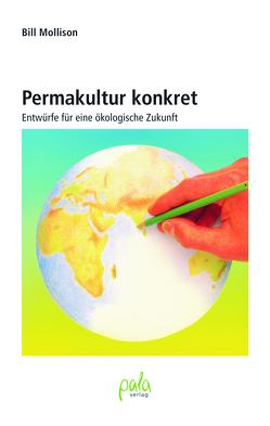 Permakultur konkret von Atelier Heine, Henningsen,  Dr. Peter, Mollison,  Bill, Schneevoigt,  Margret