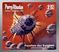 Perry Rhodan Silber Edition 103: Facetten der Ewigkeit (2 MP3-CDs) von Darlton,  Clark, Maier,  Andreas Laurenz, Vlcek,  Ernst