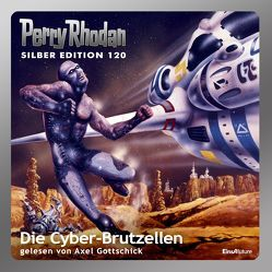Perry Rhodan Silber Edition (MP3-CDs) 120 – Die Cyber-Brutzellen von Darlton,  Clark, Ewers,  H.G., Francis,  H G, Gottschick,  Axel, Griese,  Peter, Mahr,  Kurt, Sydow,  Marianne, Voltz,  William
