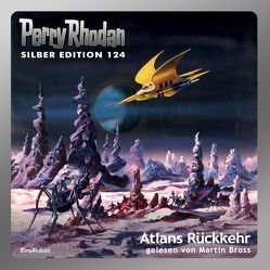 Perry Rhodan Silber Edition (MP3-CDs) 124 – Atlans Rückkehr von Bross,  Martin, Griese,  Peter, Kneifel,  Hans, Mahr,  Kurt