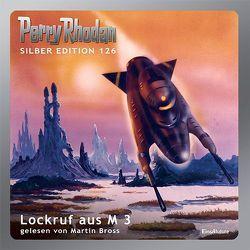 Perry Rhodan Silber Edition (MP3 CDs) 126 – Lockruf aus M 3 von Bross,  Martin, Griese,  Peter, Kneifel,  Hans, Mahr,  Kurt