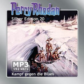 Perry Rhodan Silber Edition (MP3-CDs) 20 – Kampf gegen die Blues von Brand,  Kurt, Darlton,  Clark, Mahr,  Kurt, Tratnik,  Josef, Voltz,  William