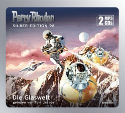 Perry Rhodan Silber Edition (MP3 CDs) 98: Die Glaswelt von Darlton,  Clark, Ewers,  H.G., Jacobs,  Tom, Kneifel,  Hans, Mahr,  Kurt, Voltz,  William