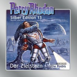 Perry Rhodan Silber Edition Nr. 13 – Der Zielstern von Brand,  Kurt, Dalton,  Clark, Scheer,  Karl- Herbert