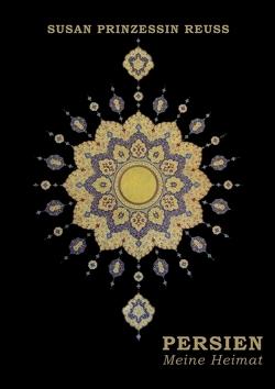 Persien, meine Heimat von Prinzessin Reuss,  Susan