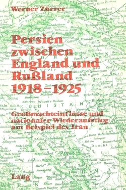 Persien zwischen England und Russland 1918-1925 von Zuerrer,  Werner