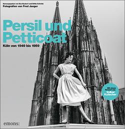 Persil und Petticoat. Köln von 1949 bis 1959 von Neubert,  Eva, Schmitz,  Britta