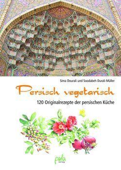 Persisch vegetarisch von Dourali,  Sima, Durali-Müller,  Soodabeh, Mueller,  Thomas, Schneevoigt,  Margret