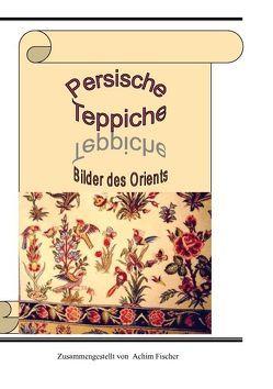 Persische Teppiche von Fischer,  Achim