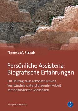 Persönliche Assistenz: Biografische Erfahrungen von Straub,  Theresa M.