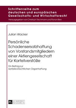 Persönliche Schadensersatzhaftung von Vorstandsmitgliedern einer Aktiengesellschaft für Kartellverstöße von Wacker,  Julian