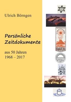 Persönliche Zeitdokumente aus 50 Jahren 1968-2017 von Börngen,  Ulrich