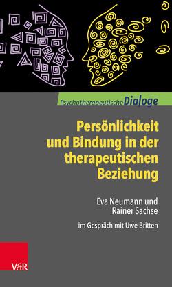 Persönlichkeit und Bindung in der therapeutischen Beziehung von Britten,  Uwe, Neumann,  Eva, Sachse,  Rainer