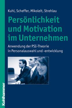 Persönlichkeit und Motivation im Unternehmen von Kuhl,  Julius, Mikoleit,  Bernhard, Scheffer,  David, Strehlau,  Alexandra