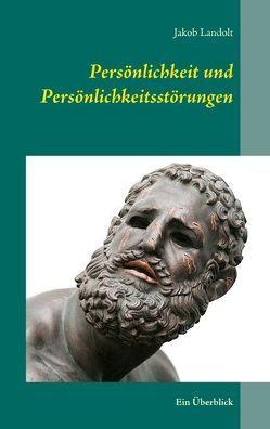 Persönlichkeit und Persönlichkeitsstörungen von Landolt,  Jakob