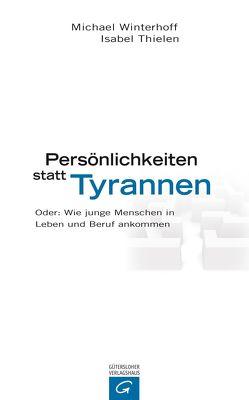 Persönlichkeiten statt Tyrannen von Thielen,  Isabel, Winterhoff,  Michael