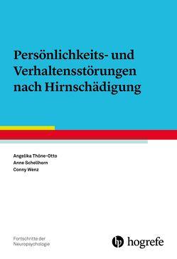 Persönlichkeits- und Verhaltensstörungen nach Hirnschädigung von Schellhorn,  Anne, Thöne-Otto,  Angelika, Wenz,  Conny