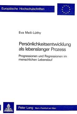 Persönlichkeitsentwicklung als lebenslanger Prozess von Meili-Lüthy,  Eva