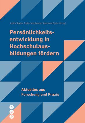 Persönlichkeitsentwicklung in Hochschulausbildungen fördern (E-Book) von Abplanalp,  Esther, Disler,  Stephanie, Studer,  Judith