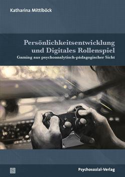 Persönlichkeitsentwicklung und Digitales Rollenspiel von Ahrbeck,  Bernd, Datler,  Wilfried, Finger-Trescher,  Urte, Mittlböck,  Katharina