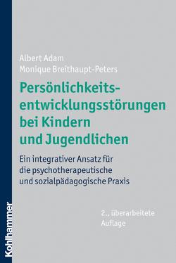 Persönlichkeitsentwicklungsstörungen bei Kindern und Jugendlichen von Adam,  Albert, Breithaupt-Peters,  Monique