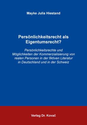 Persönlichkeitsrecht als Eigentumsrecht? von Hiestand,  Mayke Julia