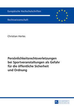 Persönlichkeitsrechtsverletzungen bei Sportveranstaltungen als Gefahr für die öffentliche Sicherheit und Ordnung von Herles,  Christian