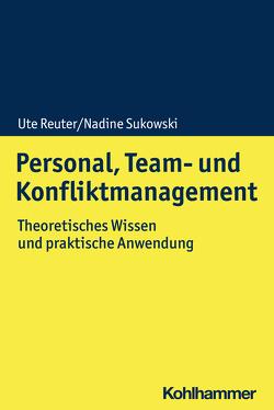 Personal, Team- und Konfliktmanagement von Reuter,  Ute, Sukowski,  Nadine