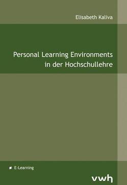 Personal Learning Environments in der Hochschullehre von Kaliva,  Elisabeth