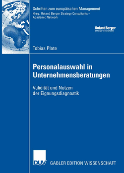 Personalauswahl in Unternehmensberatungen von Plate,  Tobias, Wittmann,  Prof. Dr. Werner W.