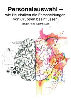 Personalauswahl – wie Heuristiken die Entscheidungen von Gruppen beeinflussen von Auer,  Anne-Kathrin
