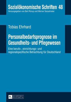 Personalbedarfsprognose im Gesundheits- und Pflegewesen von Ehrhard,  Tobias