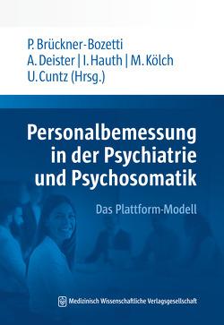 Personalbemessung in der Psychiatrie und Psychosomatik von Brückner-Bozetti,  Peter, Cuntz,  Ulrich, Deister,  Arno, Hauth,  Iris, Kölch,  Michael