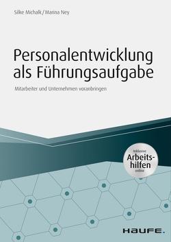 Personalentwicklung als Führungsaufgabe – inkl. Arbeitshilfen online von Michalk,  Silke, Ney,  Marina