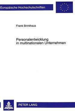 Personalentwicklung in multinationalen Unternehmen von Brinkhaus,  Frank
