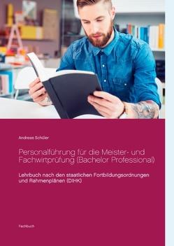 Personalführung für die Meister- und Fachwirtprüfung (Bachelor Professional) von Schüler,  Andreas
