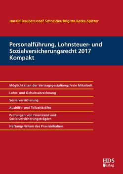 Personalführung, Lohnsteuer- und Sozialversicherungsrecht 2017 Kompakt von Batke-Spitzer,  Brigitte, Dauber,  Harald, Schneider,  Josef
