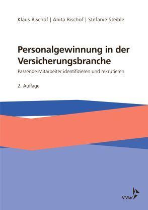 Personalgewinnung in der Versicherungsbranche von Bischof,  Anita, Bischof,  Klaus, Steible,  Stefanie