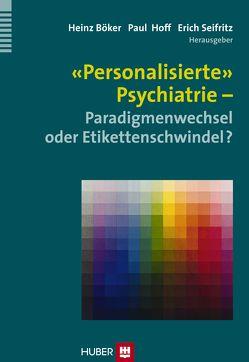 'Personalisierte' Psychiatrie – Paradigmenwechsel oder Etikettenschwindel? von Böker,  Heinz, Hoff,  Paul, Seifritz,  Erich