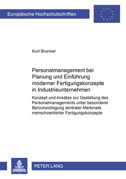 Personalmanagement bei Planung und Einführung moderner Fertigungskonzepte in Industrieunternehmen von Brunner,  Kurt