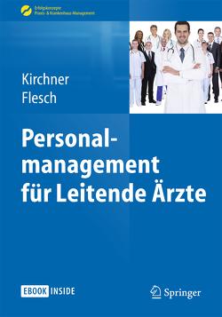 Personalmanagement für Leitende Ärzte von Flesch,  Markus, Kirchner,  Helga