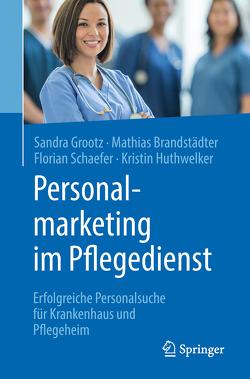 Personalmarketing im Pflegedienst von Brandstädter,  Mathias, Grootz,  Sandra, Huthwelker,  Kristin, Schäfer,  Florian