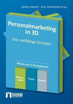 Personalmarketing in 3D von Ahrendt,  Bernd, Wöhrmann,  Silke