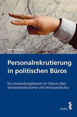 Personalrekrutierung in politischen Büros von Löcker,  Daniel