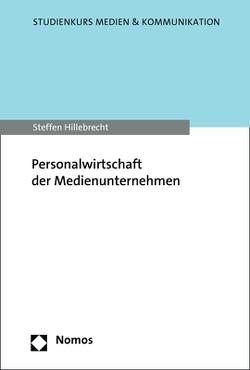 Personalwirtschaft der Medienunternehmen von Hillebrecht,  Steffen